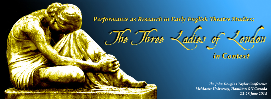 Performance as Research in Early English Theatre Studies: The Three Ladies of London in Context